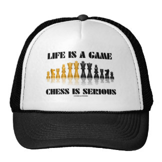 Life Is A Game Chess Is Serious (Chess Humor) Trucker Hat