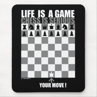 Life is a game, chess is serious mouse pad