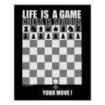 Life is a game, chess is serious posters