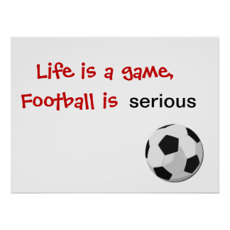 Life is a game, football is serious print