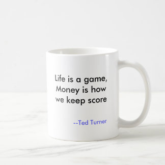 Life is a game, Money is how we keep score, --T... Coffee Mugs