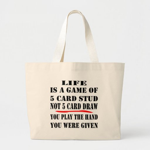 Life Is A Game Of 5 Card Stud Not 5 Card Draw Tote Bags