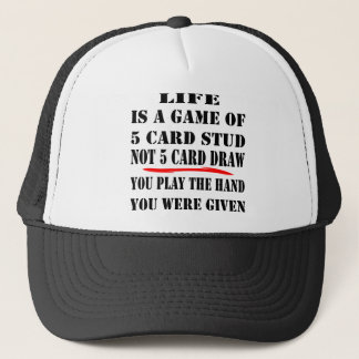 Life Is A Game Of 5 Card Stud Not 5 Card Draw Trucker Hat