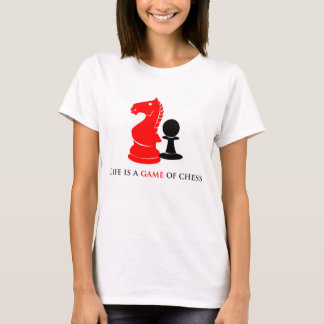 Life Is A Game Of Chess T-Shirt