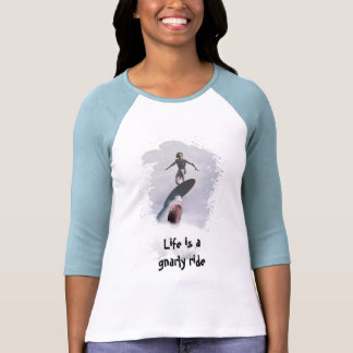 Life is a gnarly ride shirts