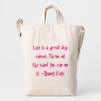 Life is a great big canvas. duck bag
