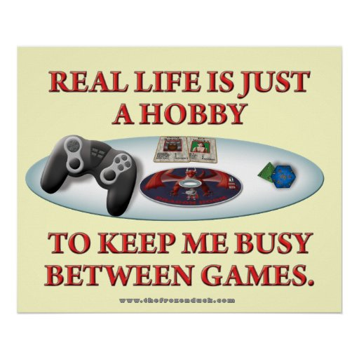 Life is a Hobby Between Games Poster