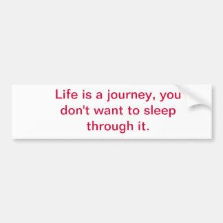 Life is a journey bumper sticker
