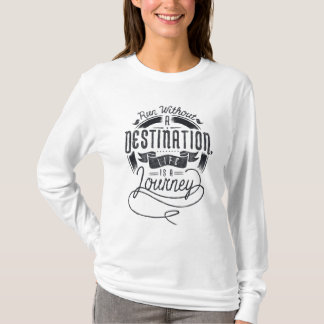 Life is A Journey, Run Without a Destination T-Shirt