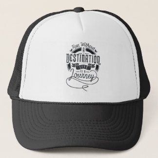 Life is A Journey, Run Without a Destination Trucker Hat
