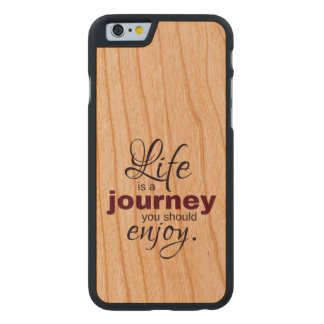 Life is a Journey You Should Enjoy Carved Cherry iPhone 6 Slim Case