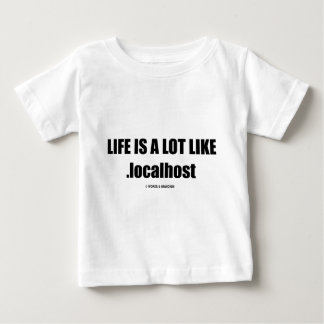 Life Is A Lot Like .localhost (Computer/IT Humor) Baby T-Shirt