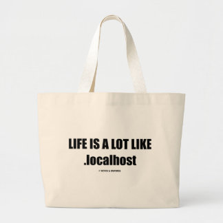 Life Is A Lot Like .localhost (Computer/IT Humor) Canvas Bags