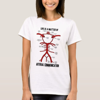 Life Is A Matter Of Arterial Communication T-Shirt