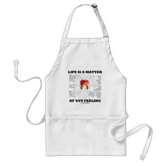 Life Is A Matter Of Gut Feeling (Anatomical Humor) Adult Apron