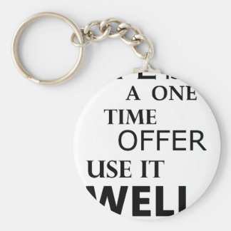 life  is a one time offer keychain