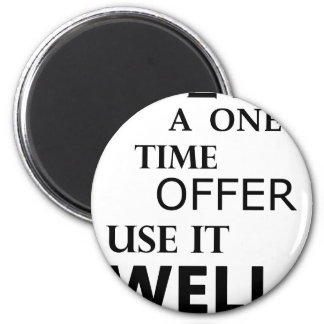 life  is a one time offer magnet