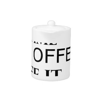 life  is a one time offer teapot