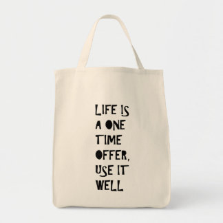 """Life Is a One Time Offer, Use It Well"" Tote Bag"
