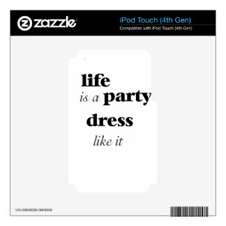 life is a party dress like it iPod touch 4G skin