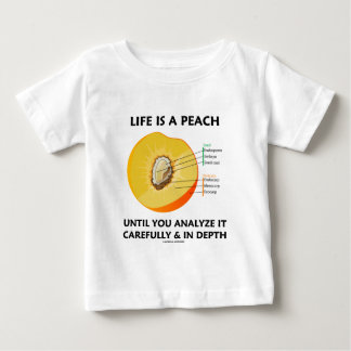 Life Is A Peach Until You Analyze Carefully Depth Infant T-shirt