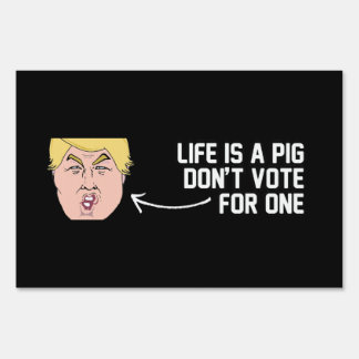 Life is a pig don't vote for one - - .png yard sign