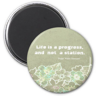 Life is a progress, and not a station. R W Emerson Refrigerator Magnets