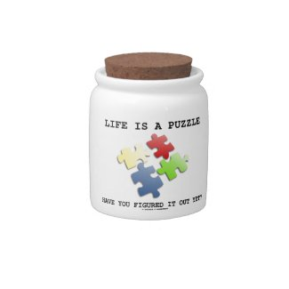 Life Is A Puzzle Have You Figured It Out Yet? Candy Dish