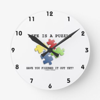 Life Is A Puzzle Have You Figured It Out Yet? Round Wall Clock