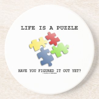 Life Is A Puzzle Have You Figured It Out Yet? Drink Coaster