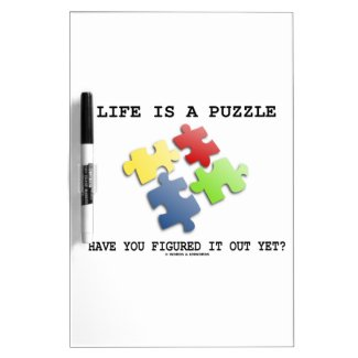 Life Is A Puzzle Have You Figured It Out Yet? Dry-Erase Board