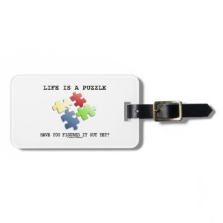 Life Is A Puzzle Have You Figured It Out Yet? Tag For Luggage