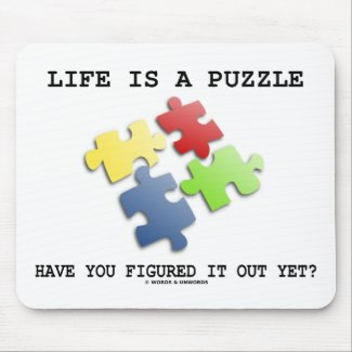 Life Is A Puzzle Have You Figured It Out Yet? Mousepad