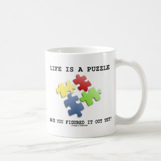 Life Is A Puzzle Have You Figured It Out Yet? Coffee Mugs
