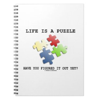 Life Is A Puzzle Have You Figured It Out Yet? Notebooks