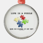 Life Is A Puzzle Have You Figured It Out Yet? Ornament