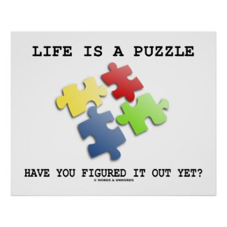 Life Is A Puzzle Have You Figured It Out Yet? Poster