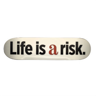 Life is a risk skate boards