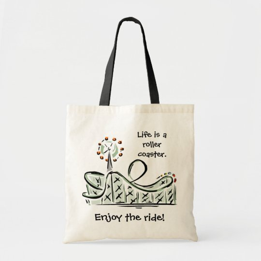 Life is a roller coaster. Enjoy the ride! Bag