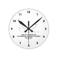 Life Is A Series Of Economies & Diseconomies Scale Round Clocks