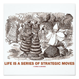 Life Is A Series Of Strategic Moves (Wonderland) Card
