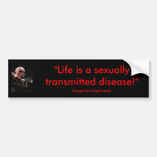 """Life is a sexually transmitted disease"" sticker"