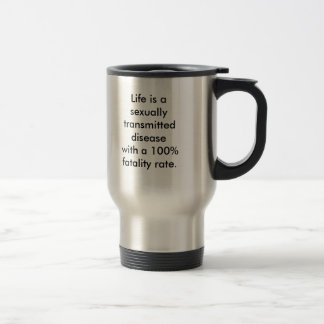 Life is a sexually transmitted disease with a 1... travel mug