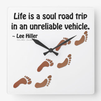 Life is a soul road trip in an unreliable vehicle square wallclock