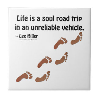 Life is a soul road trip in an unreliable vehicle tile