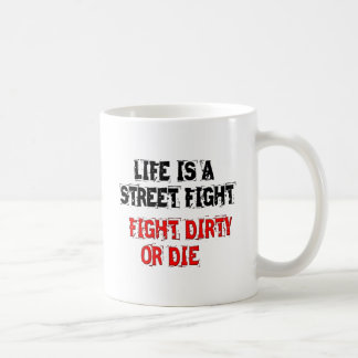 Life is a Street Fight, Fight Dirty or Die Mug