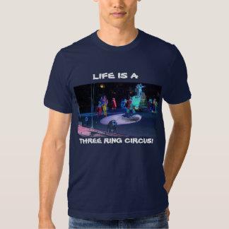 LIFE IS A  THREE RING CIRCUS! T-Shirt