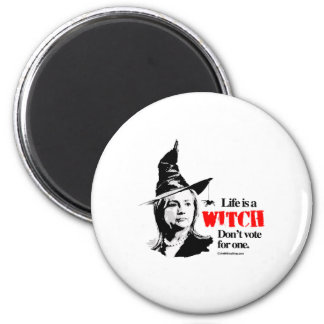 Life is a witch don't vote for one magnet