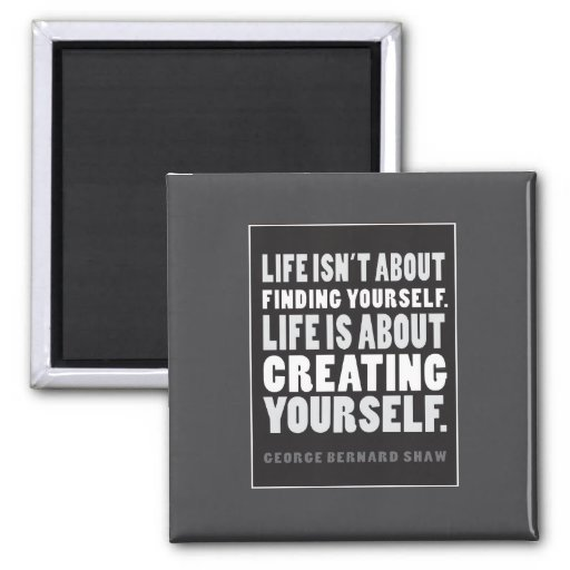 Life is About Creating Yourself Quote Magnet