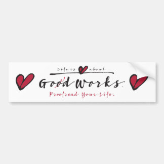 Life Is About God Works bumper sticker